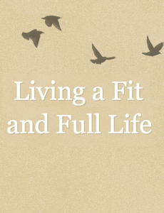 Living a Fit and Full Life